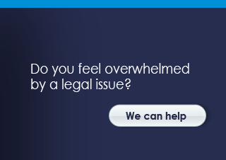 Do you feel overwhelmed by a legal issue? We can help